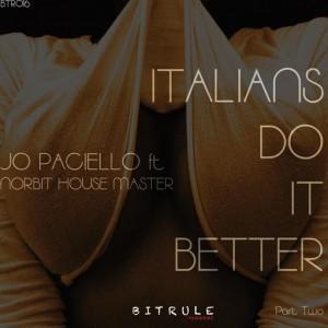 Jo Paciello feat. Norbit Housemater - Italians Do It Better, Pt. 2 [Bit Rule Records]