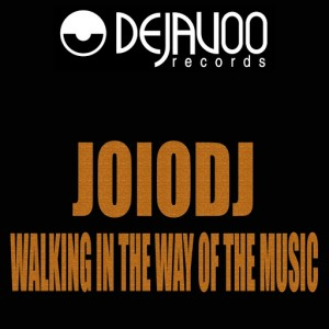 JoioDJ - Walking In The Way Of The Music [Dejavoo Records]