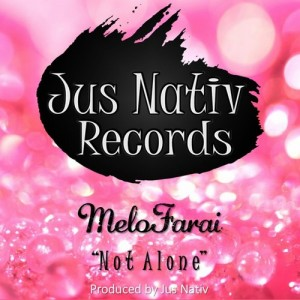 MeloFarai - Not Alone [Jus Nativ Records]