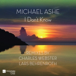 Michael Ashe - I Don't Know (Remixes By Charles Webster & Lars Behrenroth) [Deeper Shades Recordings]