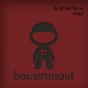 Motoe Haus - Wax [Haustronaut Recordings]