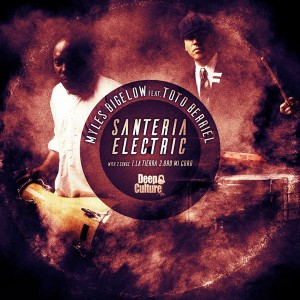 Myles Bigelow & Toto Berriel - Santeria Electric [Deep Culture Music]