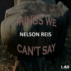 Nelson Reis - Things We Can't Say [LAD Publishing & Records]