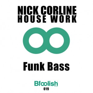 Nick Corline House Work - Funk Bass [Bfoolish records]