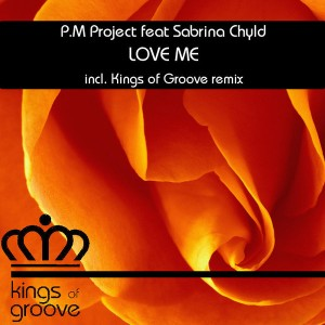 P.M Project feat. Sabrina Chyld - Love Me [Kings Of Groove]
