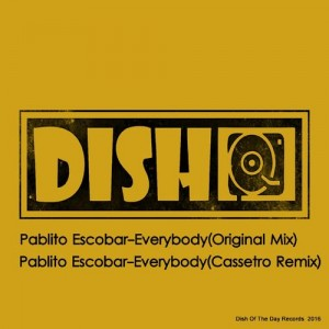 Pablito Escobar - Everybody [Dish Of The Day Records]