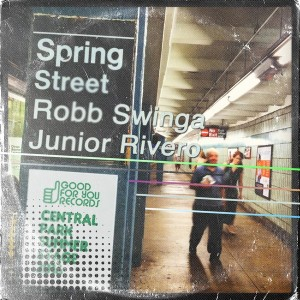 Rob Swinga & Junior Rivero - Spring Street [Good For You Records]
