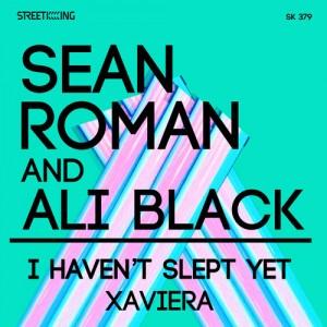 Sean Roman - I Haven't Slept Yet - Xaviera [Street King]