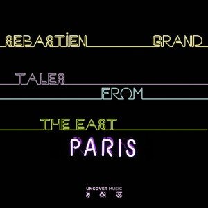 Sebastien Grand - Tales From The East Paris [Uncover Music]
