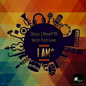 Slezz UlteeM8 feat. Kat-Lee - I Am [Afro Central Records]