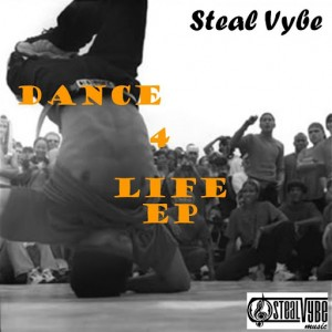 Steal Vybe - Dance For Life EP [Steal Vybe]