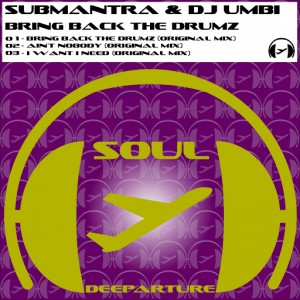 Submantra, DJ Umbi - Bring Back the Drumz [Soul Deeparture Records]