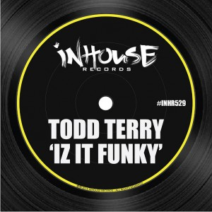 Todd Terry - Iz It Funky [Inhouse]