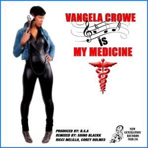 Vangela Crowe - My Medicine ( Ft,Shino Blackk & Ricci Melillo Remixes) [New Generation Records]