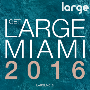 Various Artists - Get Large Miami 2016 [Large Music]