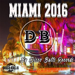 Various Artists - Miami 2016 [Disco Balls Records]
