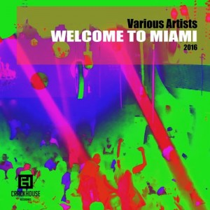 Various Artists - Welcome To Miami 2016 [CrackHouse Recordings]