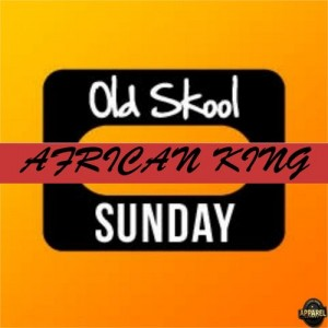 African King - Old Skool Sunday [Apparel Records]