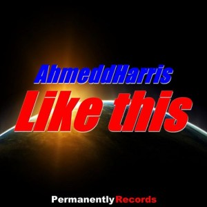 AhmeddHarris - Like This - Single [Permanently Records]
