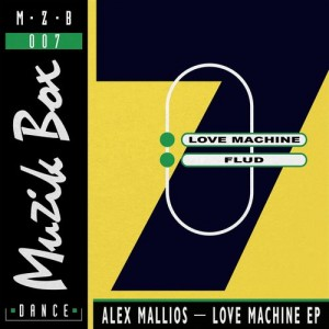 Alex Mallios - Love Machine [Muzik Box]