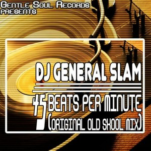 DJ General Slam - 45 Beats Per Minute [Gentle Soul Records]