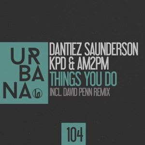 Dantiez Saunderson, KPD & AM2PM - Things You Do [Urbana Recordings]