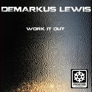 Demarkus Lewis - Work It Out [Frosted Recordings]