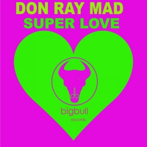 Don Ray Mad - Superlove [Bigbull Records]