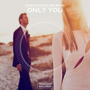 Dubrocker & Irin Muse - Only You [Yeiskomp]