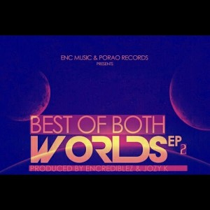 ENCREDIBLEZ & JOZY K - BEST OF BOTH WORLDS EP2 [Porao Records]