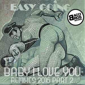 Easy Going - Baby I Love You - Remixes 2016 Part 2 [Bacci Bros Records]