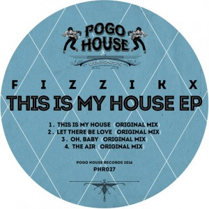 Fizzikx - This Is My House EP [Pogo House Records]