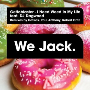 Gettoblaster - I Need Weed In My Life [We Jack.]