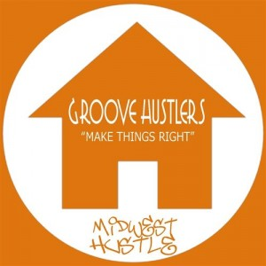 Groove Hustlers - Make Things Right [Midwest Hustle Music]