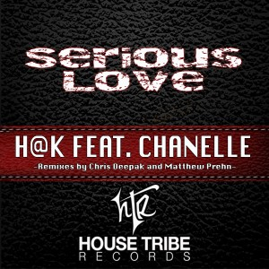 H@K & Chanelle - Serious Love [House Tribe Records]