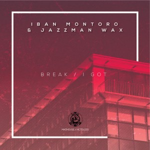 Iban Montoro & Jazzman Wax - Break  I Got [Madhouse Records]