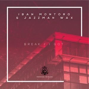Iban Montoro & Jazzman Wax - Break  I Got [Madhouse Records]