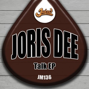 Joris Dee - Talk EP [Juiced Music]