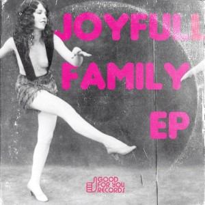 Joyfull Family - Joyfull Family EP [Good For You Records]