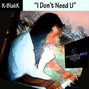 K-BlakK - I Don't Need You [BluBlak Musik]