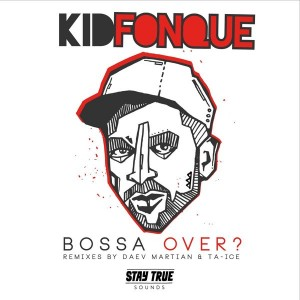 Kid Fonque - Bossa over [Stay True Sounds]