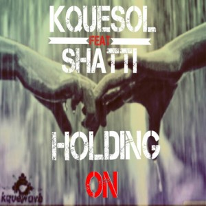 Kquesol feat. Shatti - Holding On [Kquewave Records]