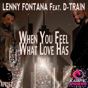 Lenny Fontana feat. D-Train - When You Feel What Love Has [Karmic Power Records]