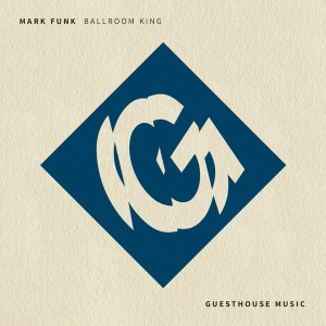 Mark Funk - Ballroom King [Guesthouse]