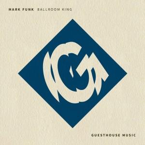 Mark Funk - Ballroom King [Guesthouse]