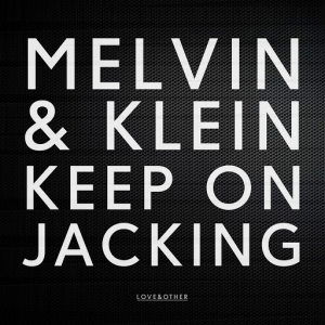 Melvin & Klein - Keep On Jacking [Love & Other]