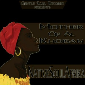NativeSoulAfrika - Mother Of Al Khoisan [Gentle Soul Records]
