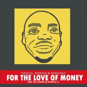Pascal Morais & Rancido feat. Tellaman & Maikal X - For The Love of Money [Arrecha Records]
