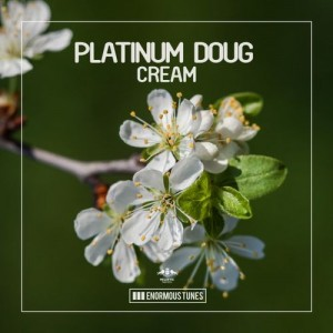 Platinum Doug - Cream [Enormous Tunes]
