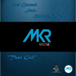 Red Channel Feat. SbudaDaTGee - That Girl [MKR MUSIC (PTY) Ltd]
